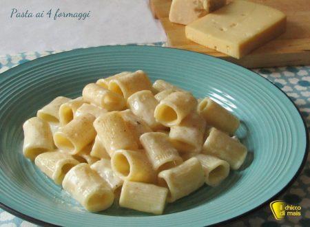 Pasta ai 4 formaggi, ricetta veloce