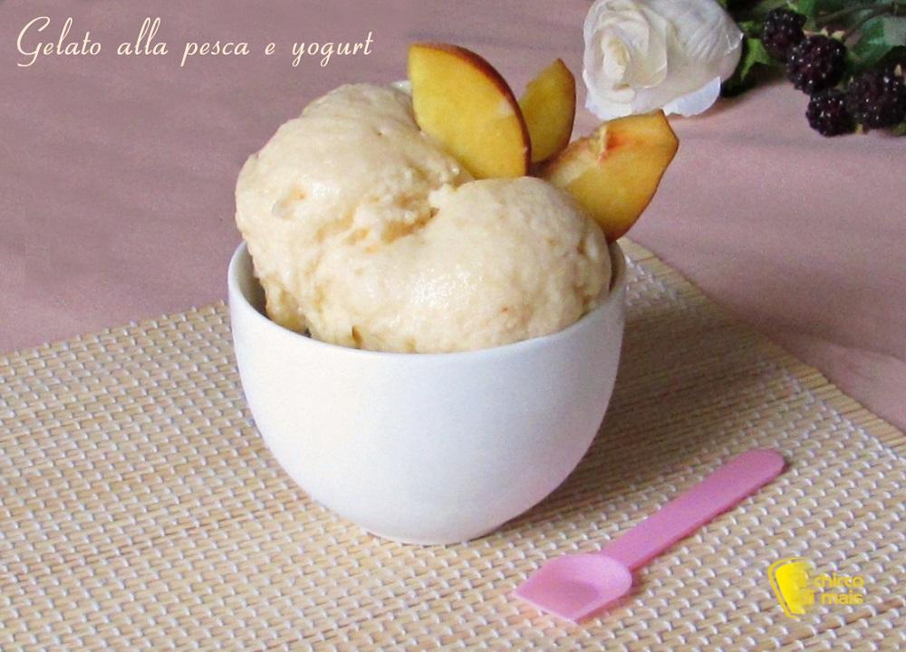 Gelato alla pesca e yogurt senza panna ricetta con e senza gelatiera il chicco di mais