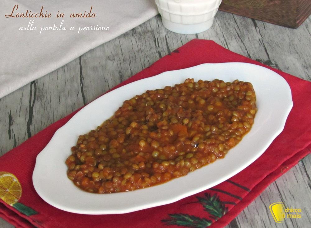 lenticchie in umido nella pentola a pressione ricetta veloce il chicco di mais