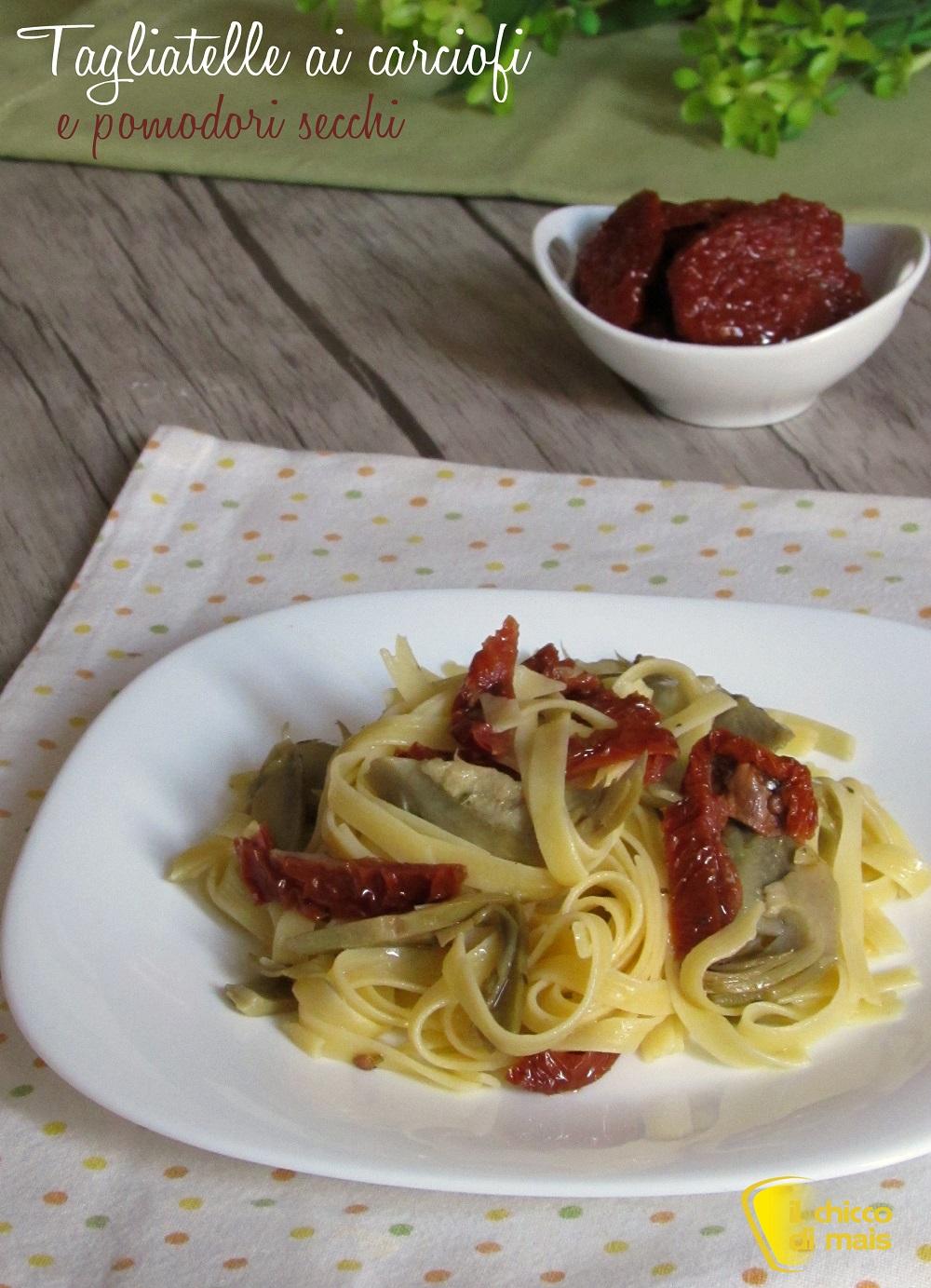 verticale_tagliatelle ai carciofi e pomodori secchi ricetta facile e sfiziosa il chicco di mais