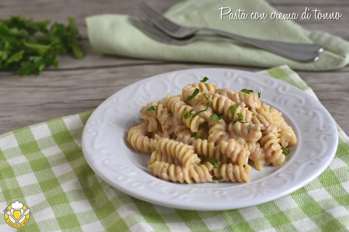 Pasta con crema di tonno o pasta tonnata ricetta facile e veloce il chicco di mais
