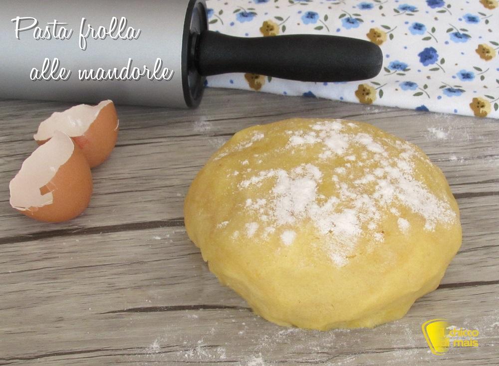 pasta frolla alle mandorle ricetta con e senza glutine per crostate e biscotti il chicco di mais