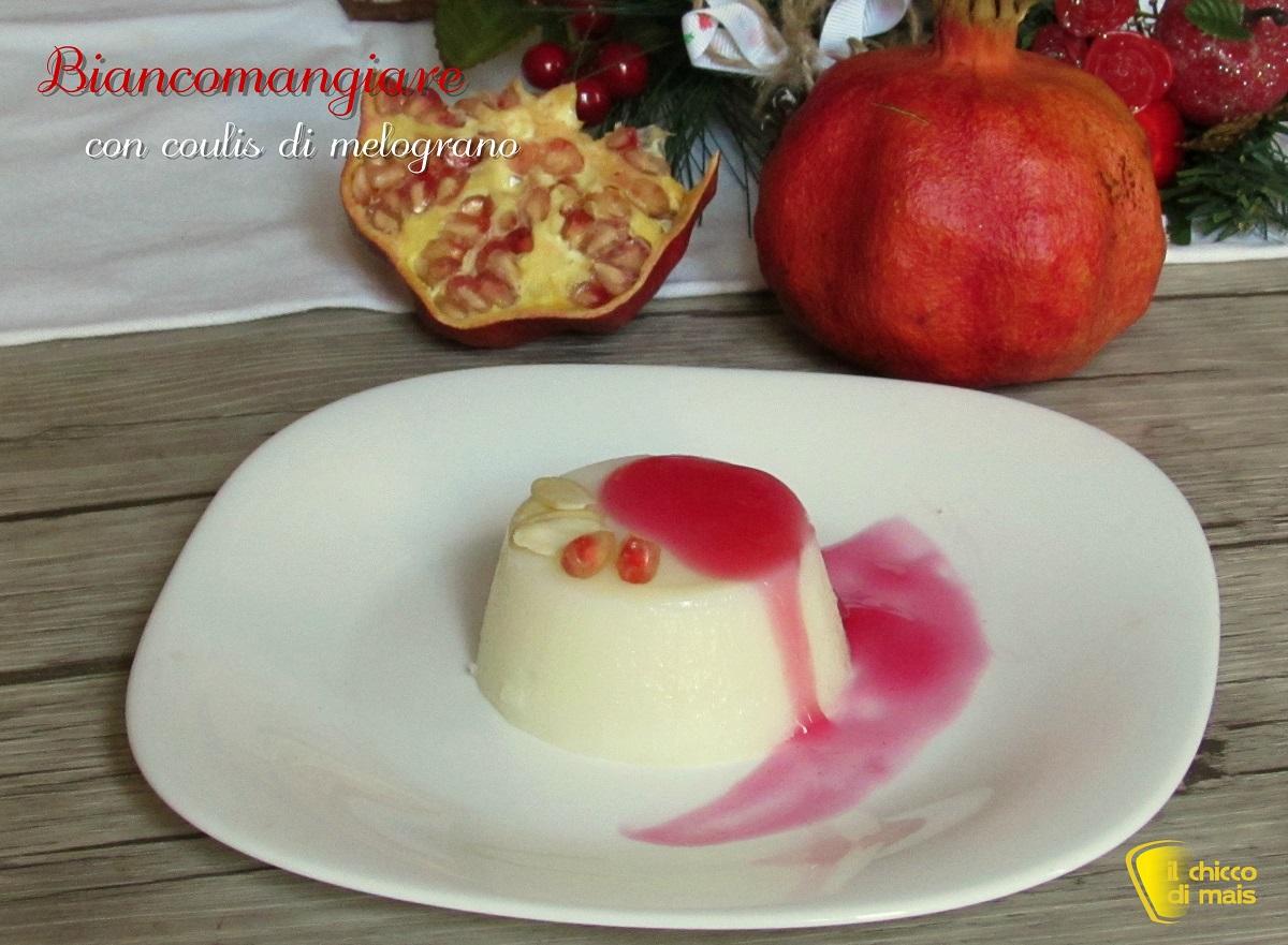 biancomangiare con coulis di melograno ricetta facile dessert capodanno il chicco di mais