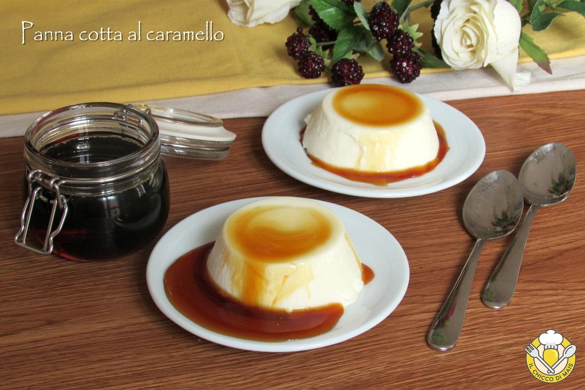 dolci senza forno panna cotta al caramello come fare la salsa liquida panna cotta con poca gelatina il chicco di mais