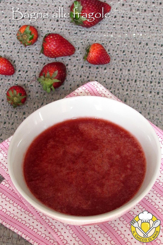 verticale_bagna alle fragole per tiramisù pan di spagna torte rotolo dolce zuccotto ricetta bagna analcolica con fragole fresche il chicco di mais