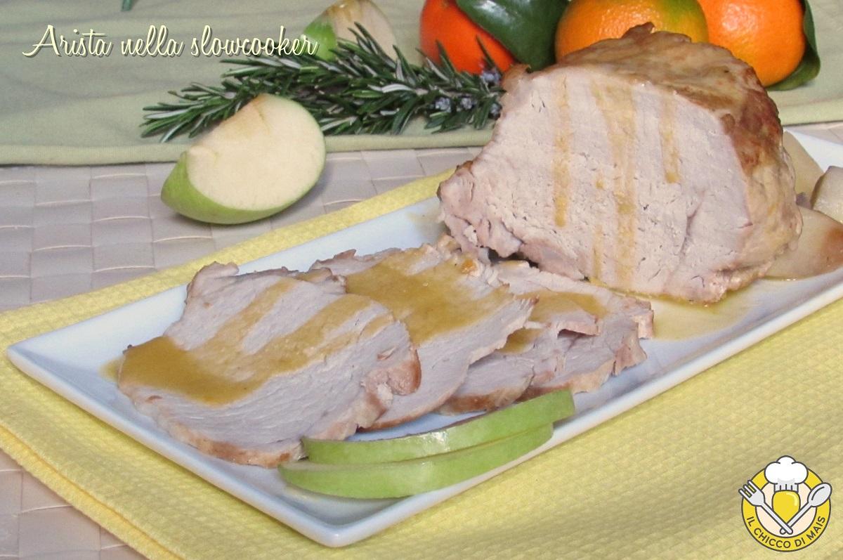 Arista nella slow cooker con mela verde e mandarini ricetta arrosto di maiale tenero e succulento il chicco di mais