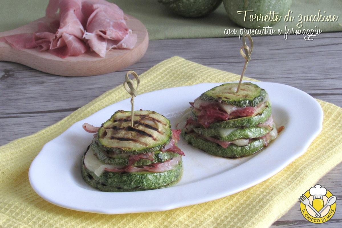 Torrette di zucchine con prosciutto e formaggio ricetta con zucchine grigliate facile il chicco di mais