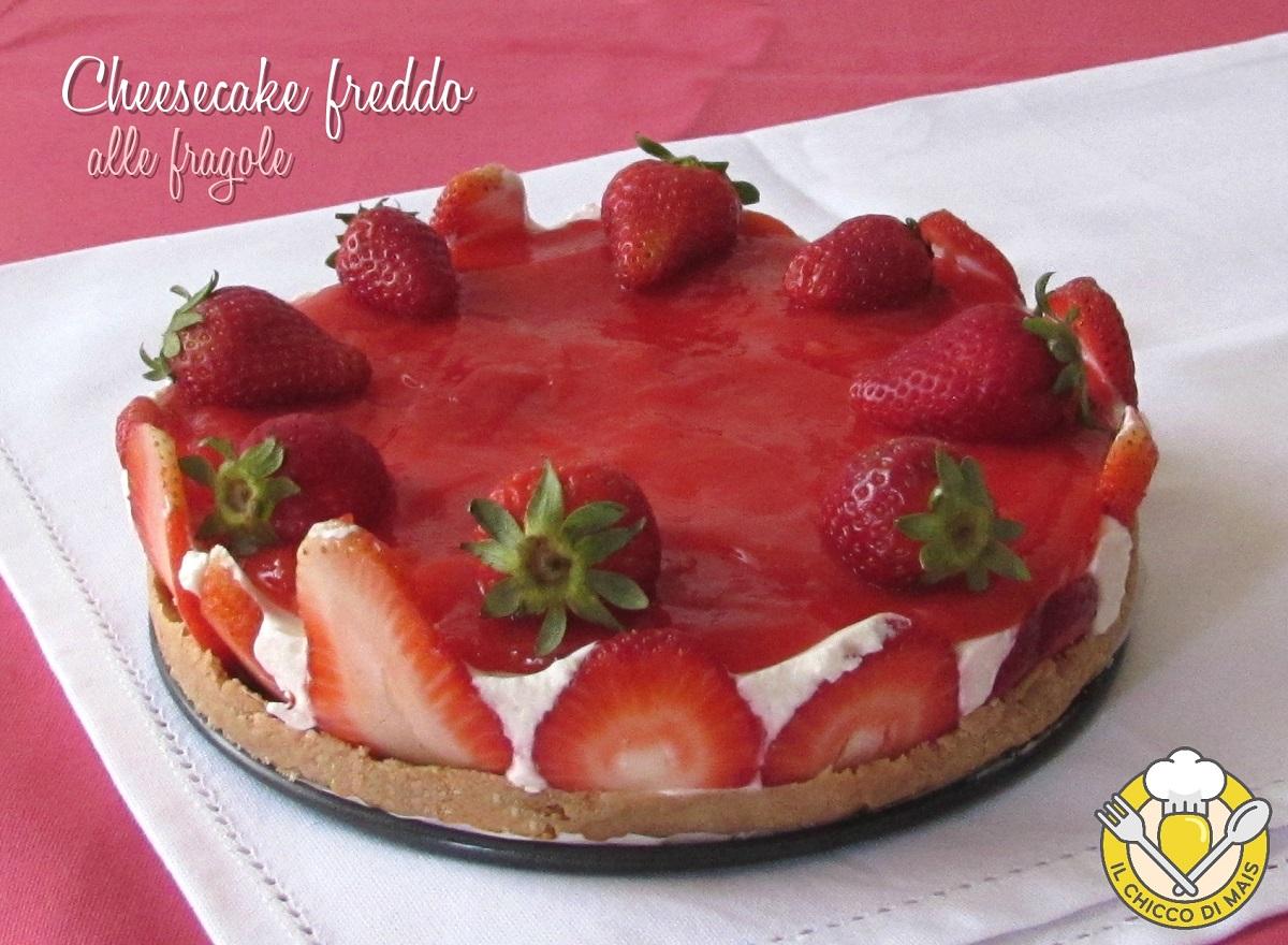 cheesecake freddo alle fragole con copertura cremosa ricetta facile senza cottura il chicco di mais_int