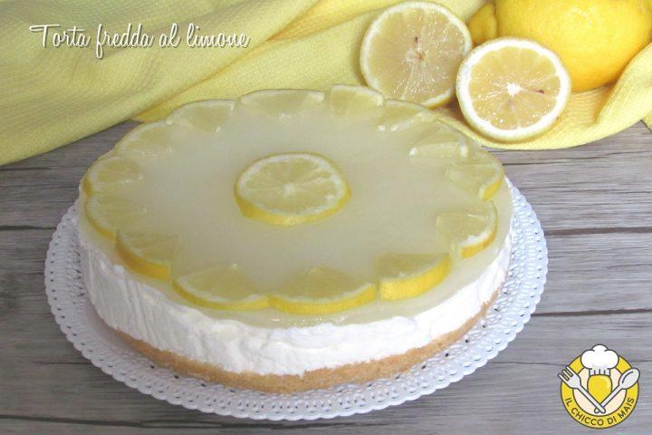 torta fredda al limone ricetta cheesecake al limone senza cottura facile fresca cremosa il chicco di mais
