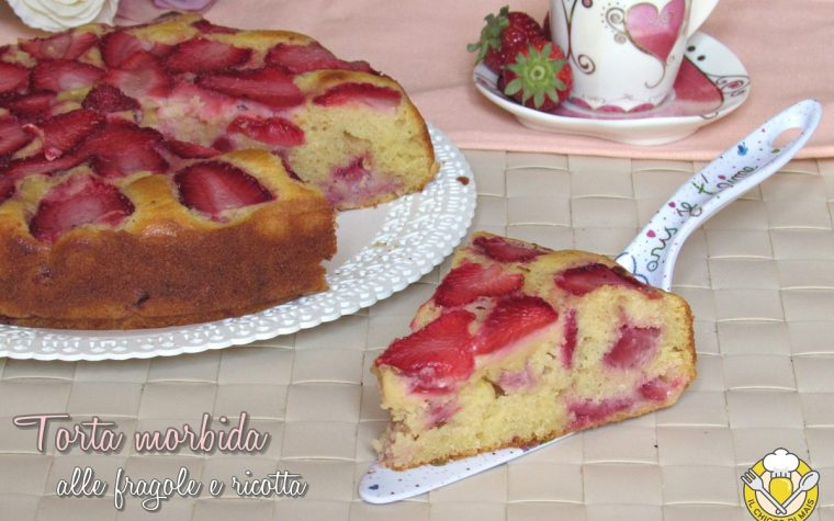Torta morbida alle fragole e ricotta