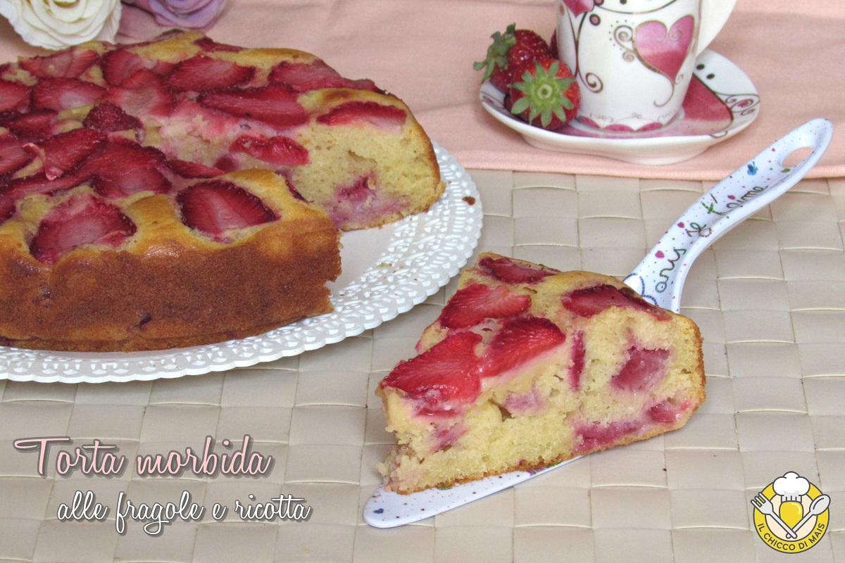 dolci con le fragole torta morbida alle fragole e ricotta senza burro ricetta dolce soffice alle fragole anche senza glutine il chicco di mais