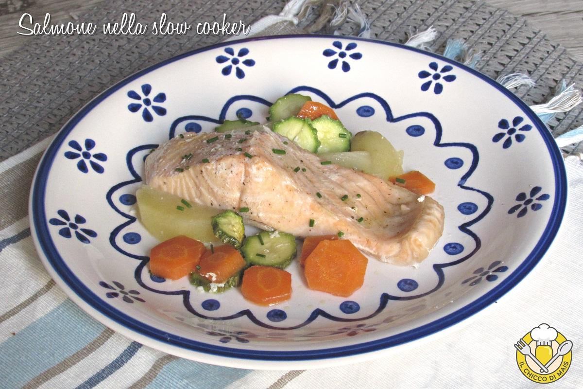 salmone nella slow cooker con verdure ricetta con trancio di salmone fresco a cottura lenta il chicco di mas