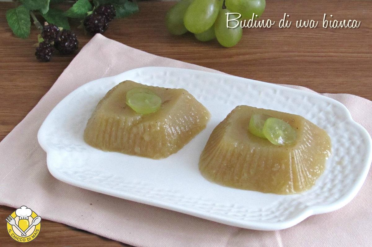 budino di uva bianca ricetta facile e veloci dolci con uva fresca il chicco di mais