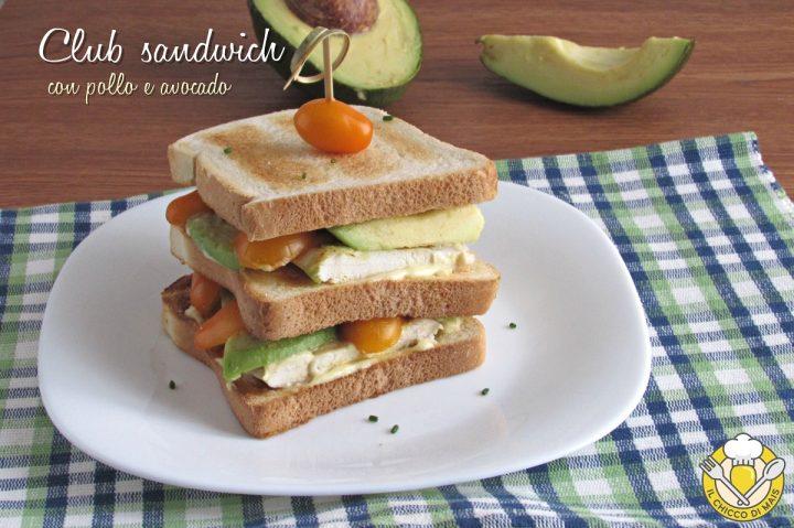 club sandwich con pollo e avocado ricetta panino a tre strati leggero e gustoso il chicco di mais