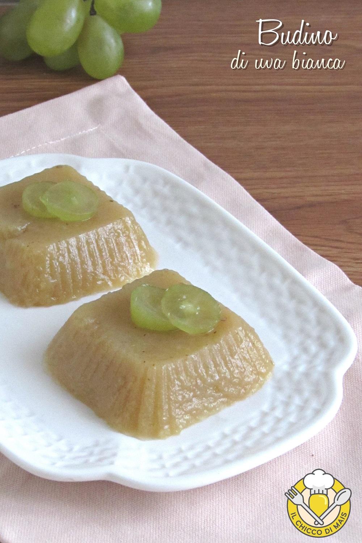 v_ budino di uva bianca ricetta facile e veloci dolci con uva fresca il chicco di mais