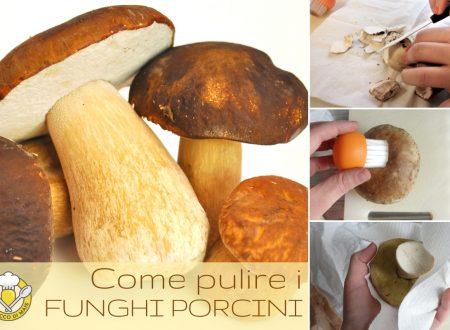 Come pulire i funghi porcini: i consigli e gli errori da non fare