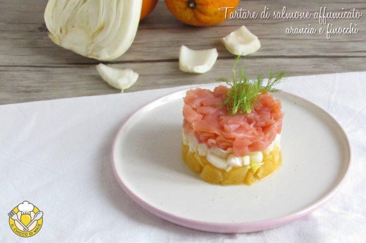 tartare di salmone affumicato arancia e finocchi ricetta antipasto facile veloce elegante il chicco di mais