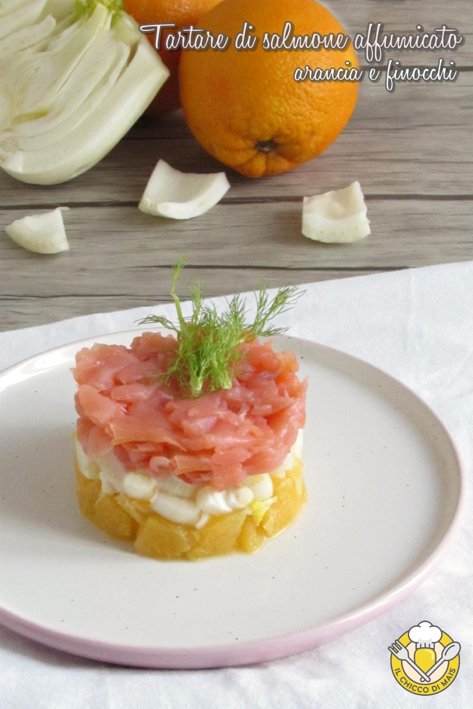 v_ tartare di salmone affumicato arancia e finocchi ricetta antipasto facile veloce elegante il chicco di mais
