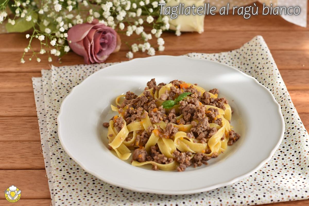 tagliatelle al ragù bianco ricetta toscana sugo di carne senza pomodoro il chicco di mais
