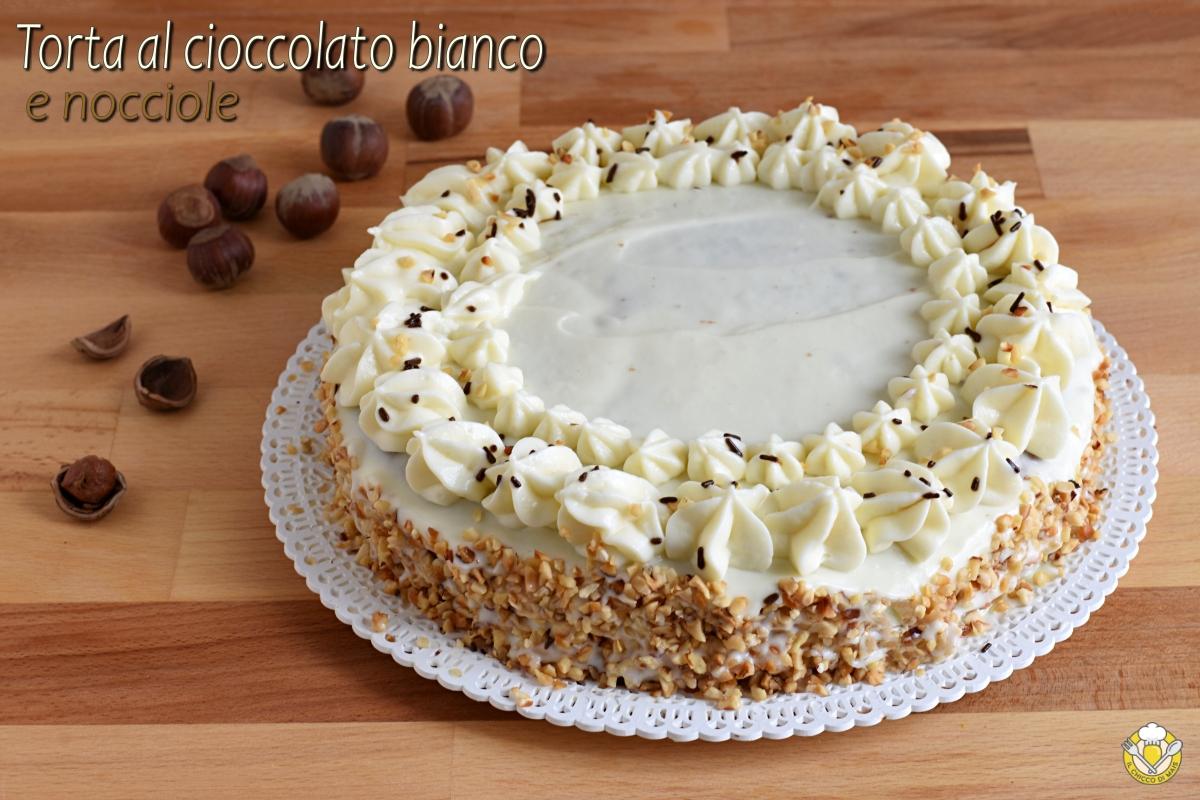 torta al cioccolato bianco e nocciole ricetta torta decorata di compleanno senza farina il chicco di mais