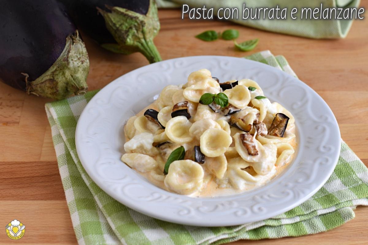 pasta con burrata e melanzane ricetta orecchiette cremose senza pomodoro il chicco di mais