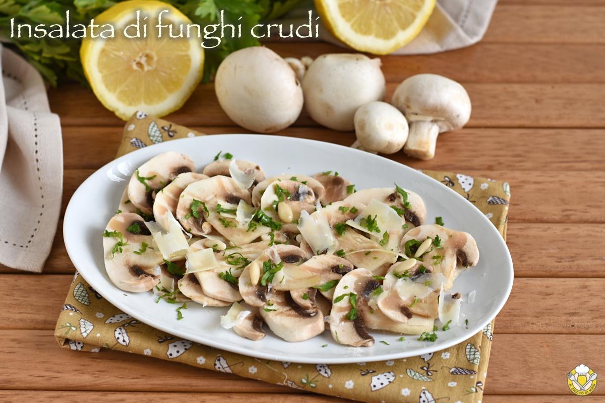 insalata di funghi crudi champignon o porcini ricetta antipasto autunnale senza cottura il chicco di mais