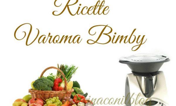 RICETTE VAROMA BIMBY