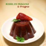 Kissel di fragole e prugne, ricetta senza zucchero