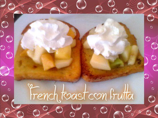 FRENCH TOAST CON FRUTTA, ricetta golosa