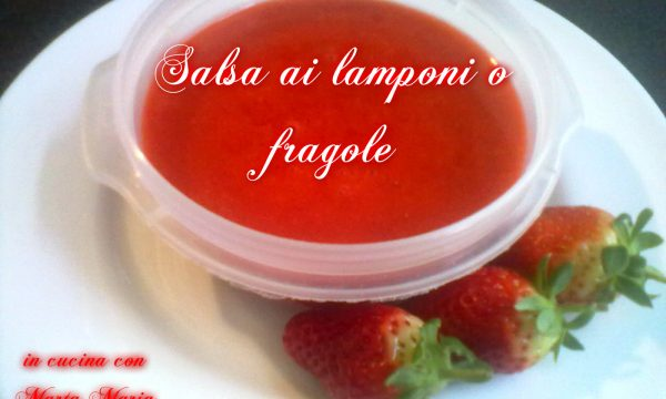SALSA AI LAMPONI o FRAGOLE, ricetta veloce