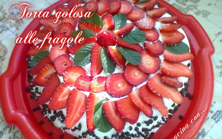 TORTA GOLOSA ALLE FRAGOLE, ricetta facile