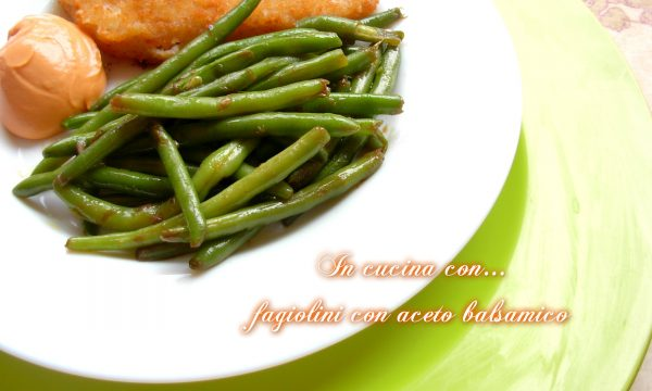 FAGIOLINI CON ACETO BALSAMICO, ricetta facile