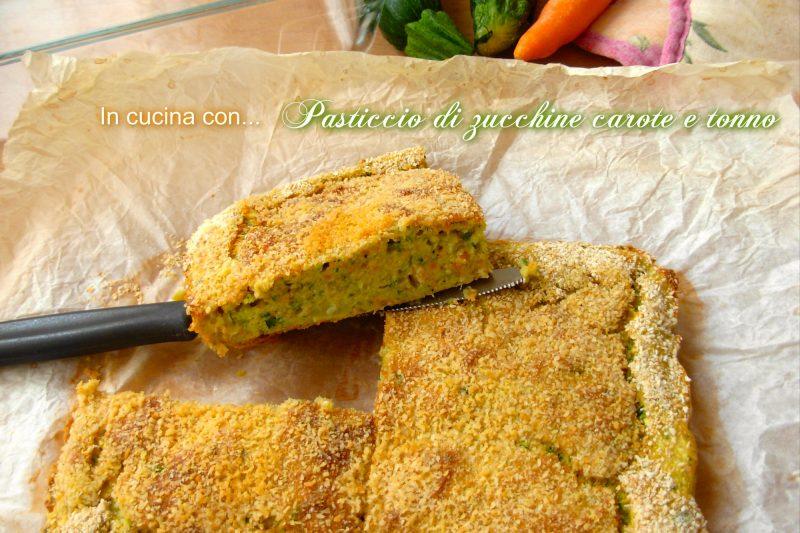 Pasticcio di zucchine carote e tonno, ricetta facile