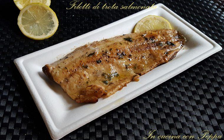 Filetti di trota salmonata – ricetta semplice