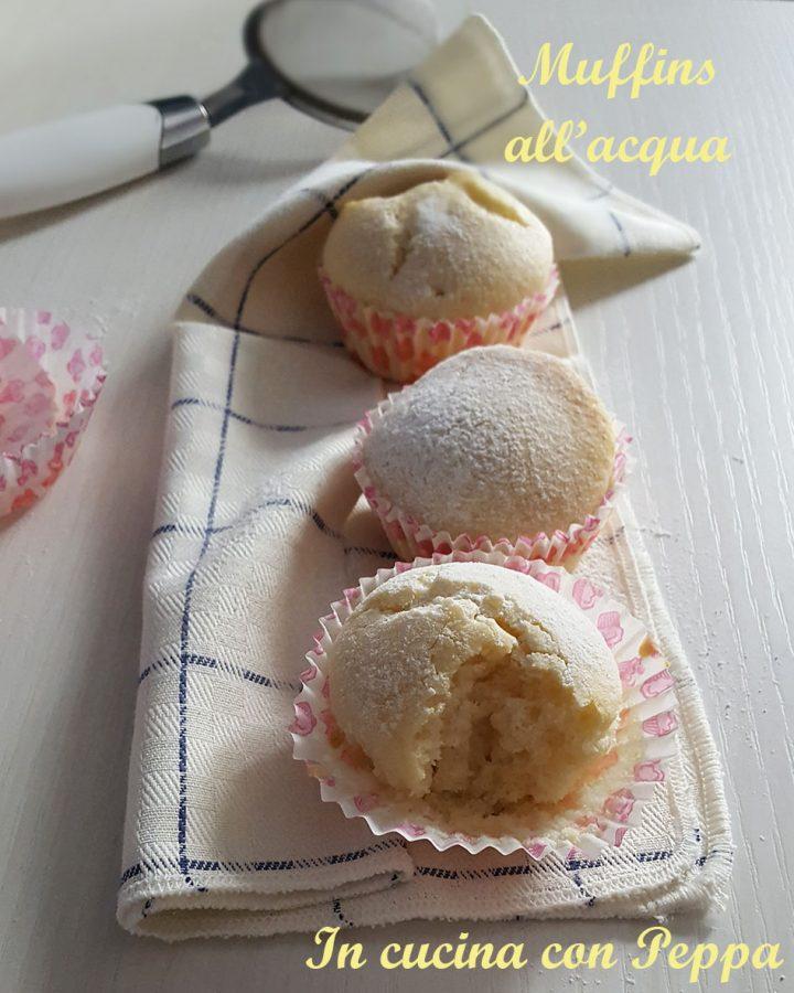 Muffins all'acqua sofficissimi - ricetta semplice