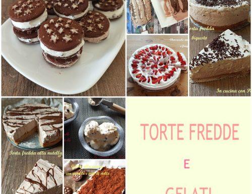 RICETTE TORTE FREDDE E GELATI, ricette golose