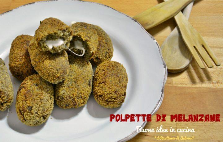 Ecco a voi la ricetta delle Polpette di melanzane