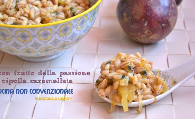Orzo con frutto della passione e cipolla caramellata