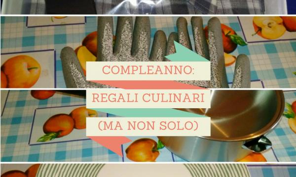 Compleanno: regali culinari (ma non solo)
