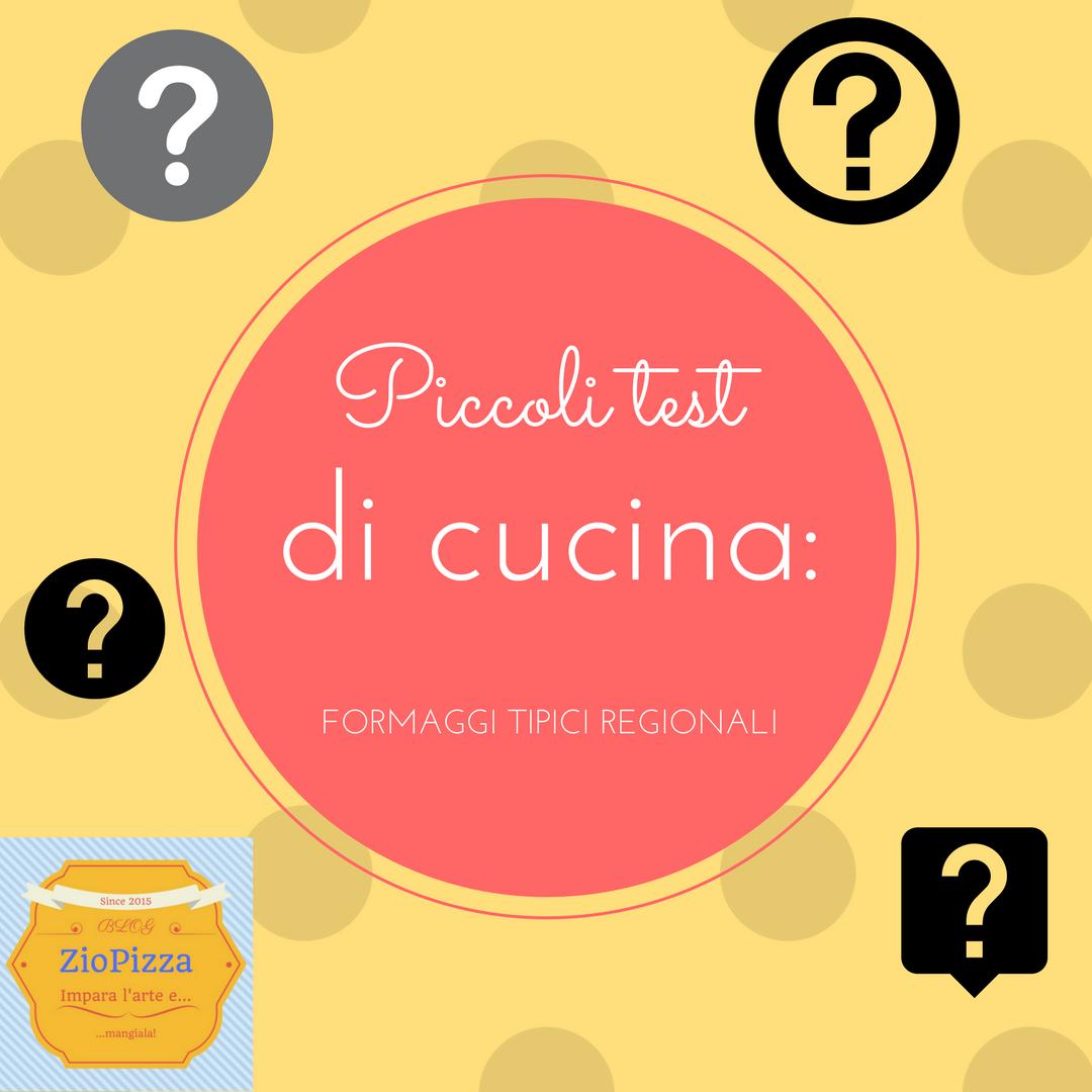 Piccoli test di cucina formaggi tipici regionali in for Piccoli piani di cucina