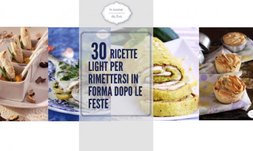 30 ricette light per rimettersi in forma dopo le feste