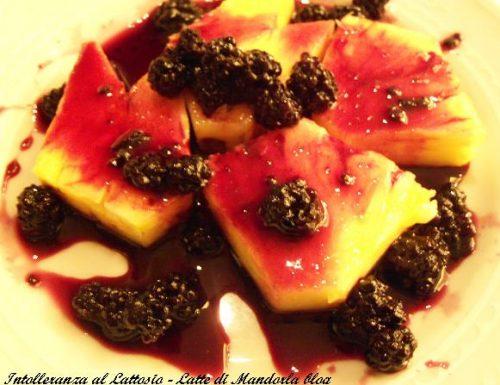 Ananas con salsa di more – Ricetta frutta, senza lattosio| Intolleranza al lattosio| Latte di Mandorla blog