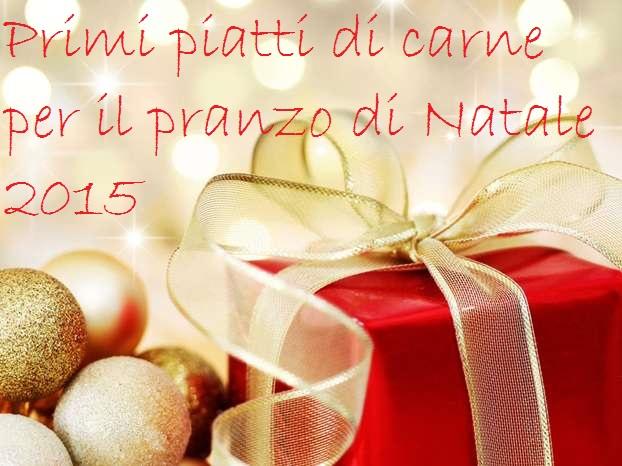 PRIMI PIATTI DI CARNE PER IL PRANZO DI NATALE 2015