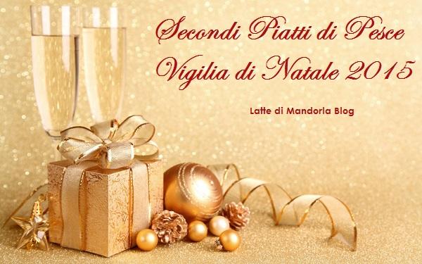 SECONDI PIATTI DI PESCE PER LA VIGILIA DI NATALE 2015