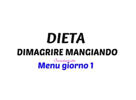 MENU DIETA DIMAGRIRE MANGIANDO giorno 1