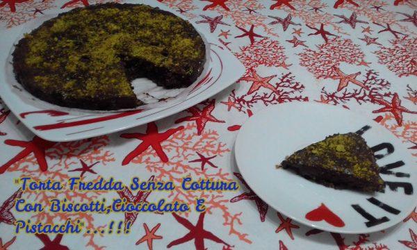 """""""Torta Fredda Senza Cottura Con Biscotti,Cioccolato E Pistacchi""""…!!!"""