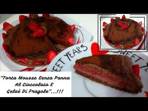 """Torta Mousse Senza Panna Al Cioccolato E Geleè Di Fragole""…!!!"