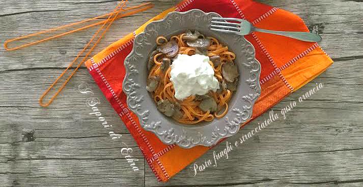 Pasta funghi e stracciatella gusto arancia - I Sapori di Ethra