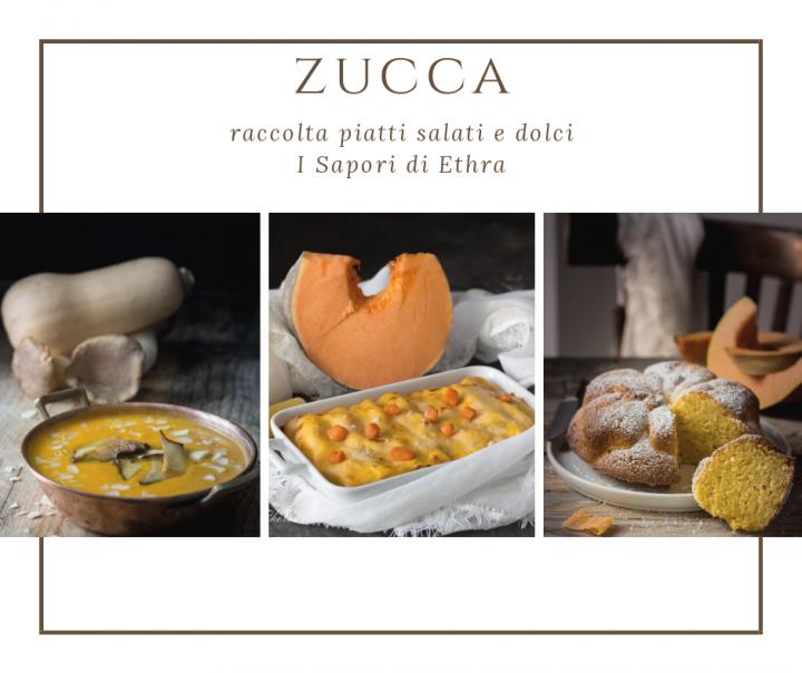 Zucca ricette facili raccolta piatti salati e dolci