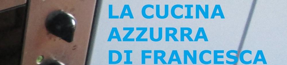 La cucina azzurra di Francesca